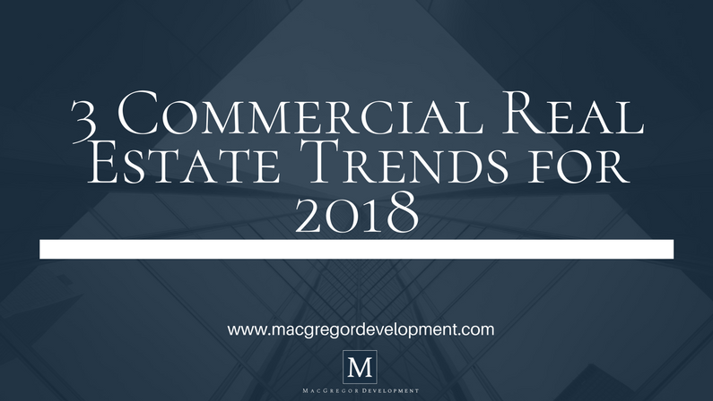 3 Commercial Real Estate Trends for 2018